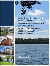 Vorbereitende Untersuchungen nach § 141 BauGB mit Integriertem städtebaulichen Entwicklungskonzept für das Untersuchungsgebiet »Südlicher Inselrand« der Stadt Ratzeburg - Abschlussbericht